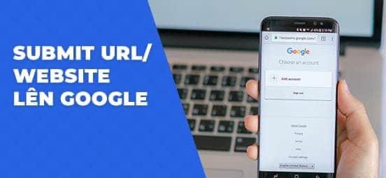 Chi tiết submit URL lên Google nhanh chóng (update 2020)