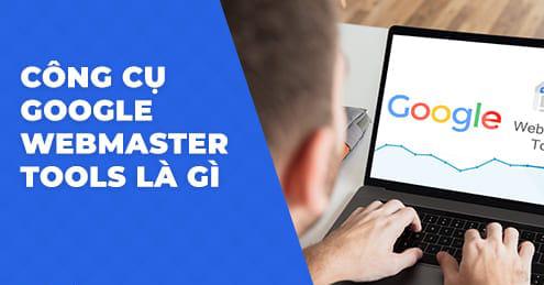 Google Webmaster Tool là gì? Cách sử dụng để nâng tầm kĩ năng SEO